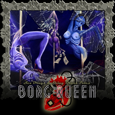 Borg Queen's Debut Album: Sex Drugs & Shiny Brass Poles